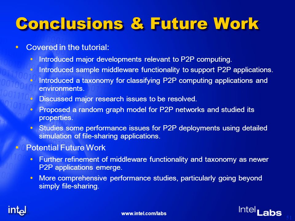 www.intel.com/labs 51 Conclusions & Future Work Covered in the tutorial: Introduced major developments relevant to P2P computing. Introduced sample mi