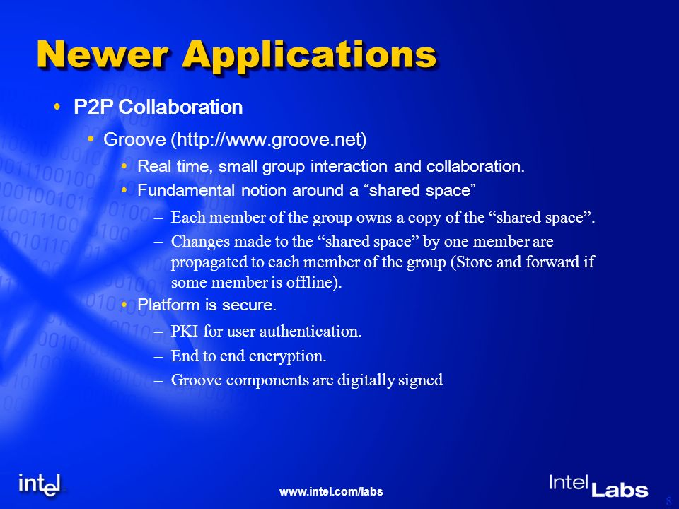 www.intel.com/labs 8 Newer Applications P2P Collaboration Groove (http://www.groove.net) Real time, small group interaction and collaboration.
