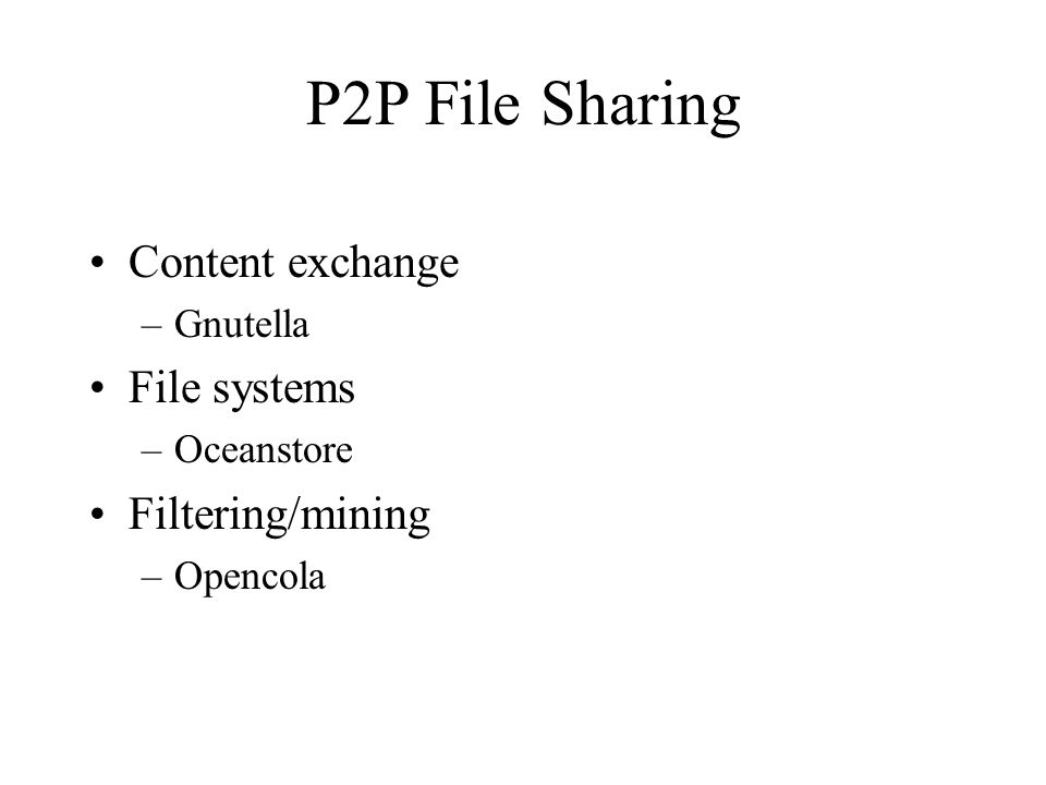 P2P File Sharing Content exchange –Gnutella File systems –Oceanstore Filtering/mining –Opencola