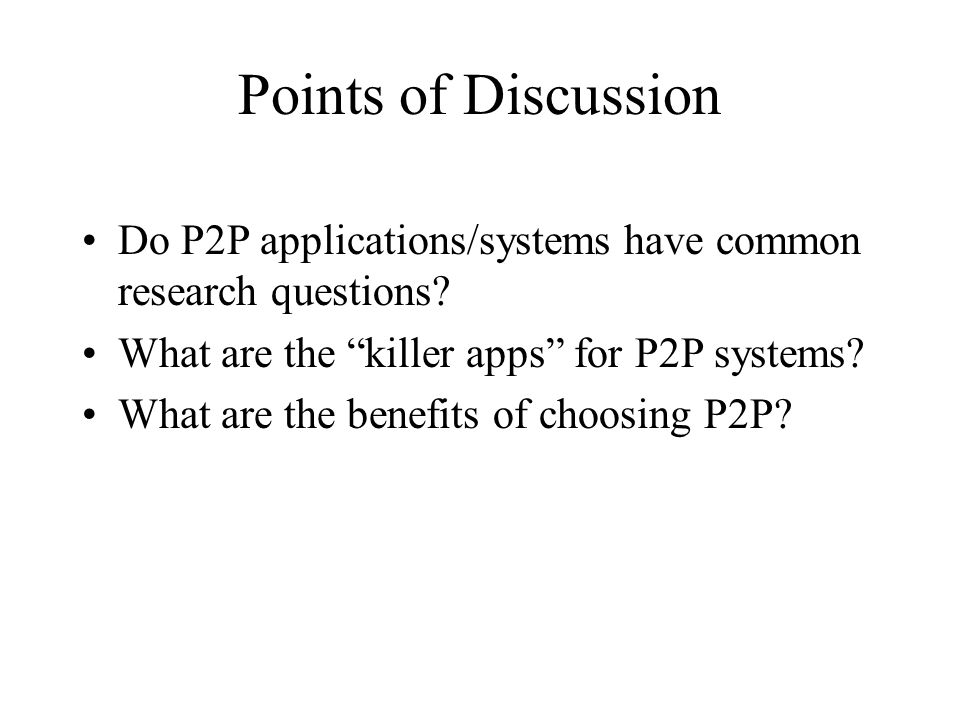 Points of Discussion Do P2P applications/systems have common research questions.