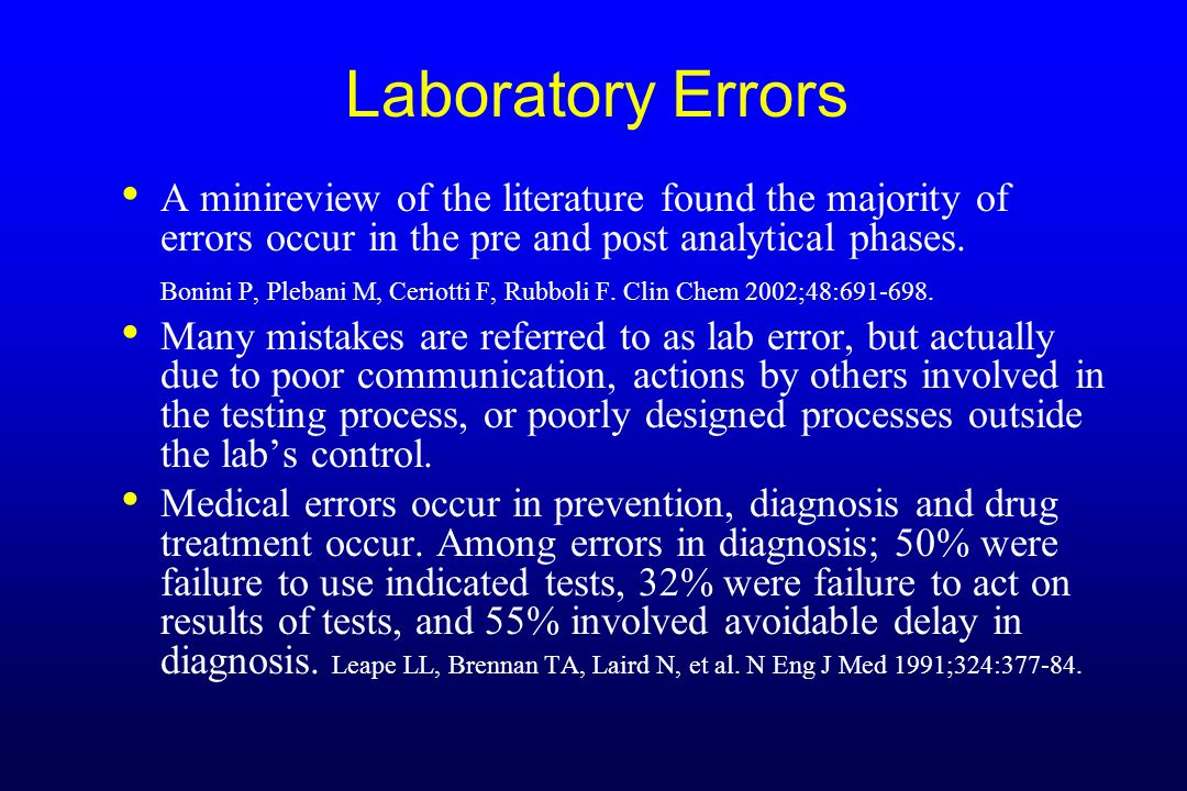 Laboratory Errors A minireview of the literature found the majority of errors occur in the pre and post analytical phases. Bonini P, Plebani M, Ceriot