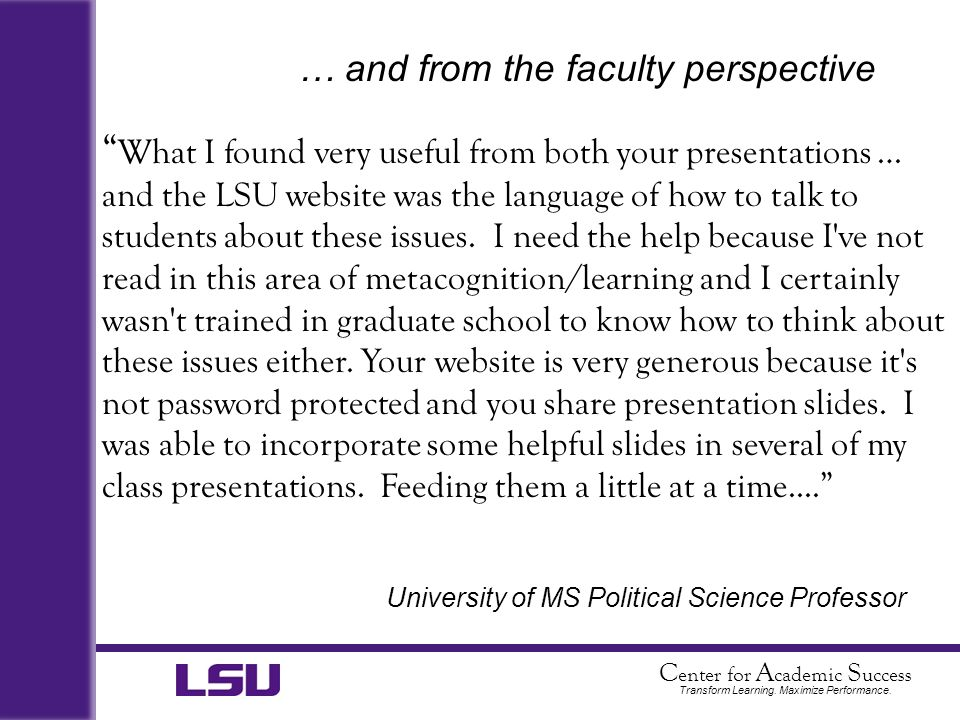 C enter for A cademic S uccess Transform Learning. Maximize Performance. What I found very useful from both your presentations … and the LSU website w