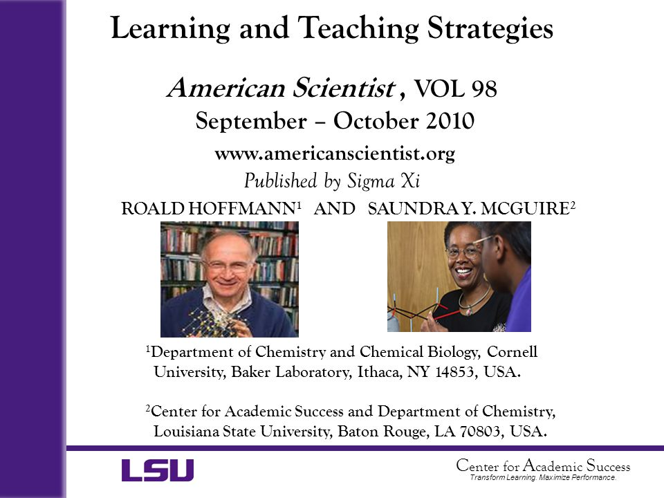 C enter for A cademic S uccess Transform Learning. Maximize Performance. Learning and Teaching Strategies American Scientist, VOL 98 September – Octob