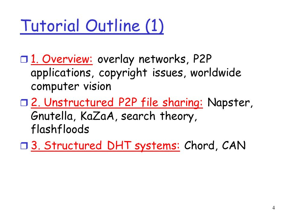 4 Tutorial Outline (1) r 1. Overview: overlay networks, P2P applications, copyright issues, worldwide computer vision r 2. Unstructured P2P file shari