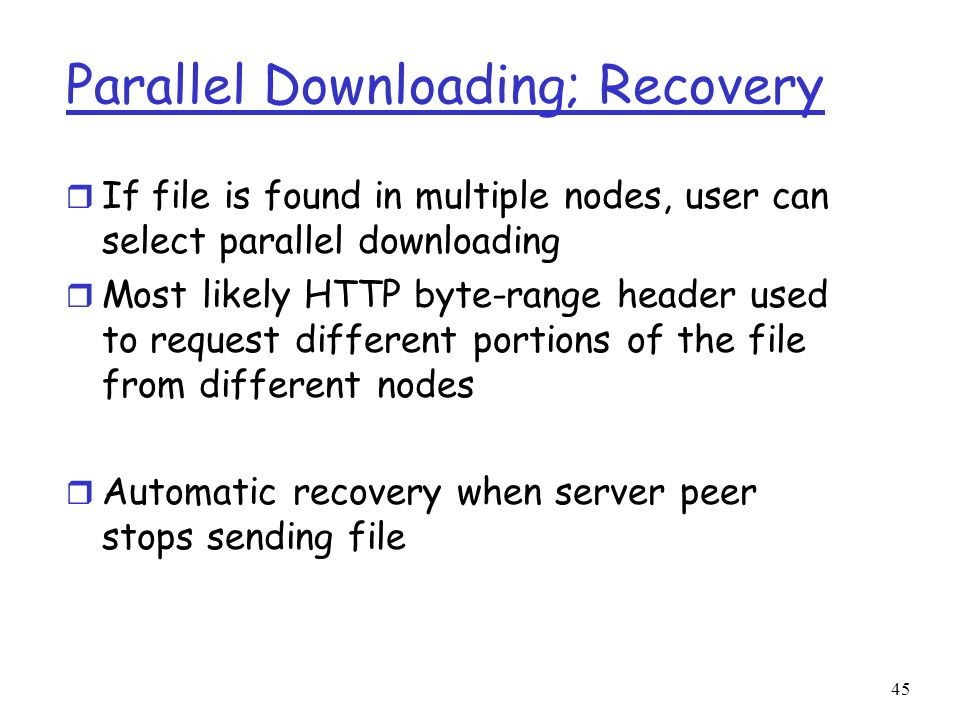 45 Parallel Downloading; Recovery r If file is found in multiple nodes, user can select parallel downloading r Most likely HTTP byte-range header used