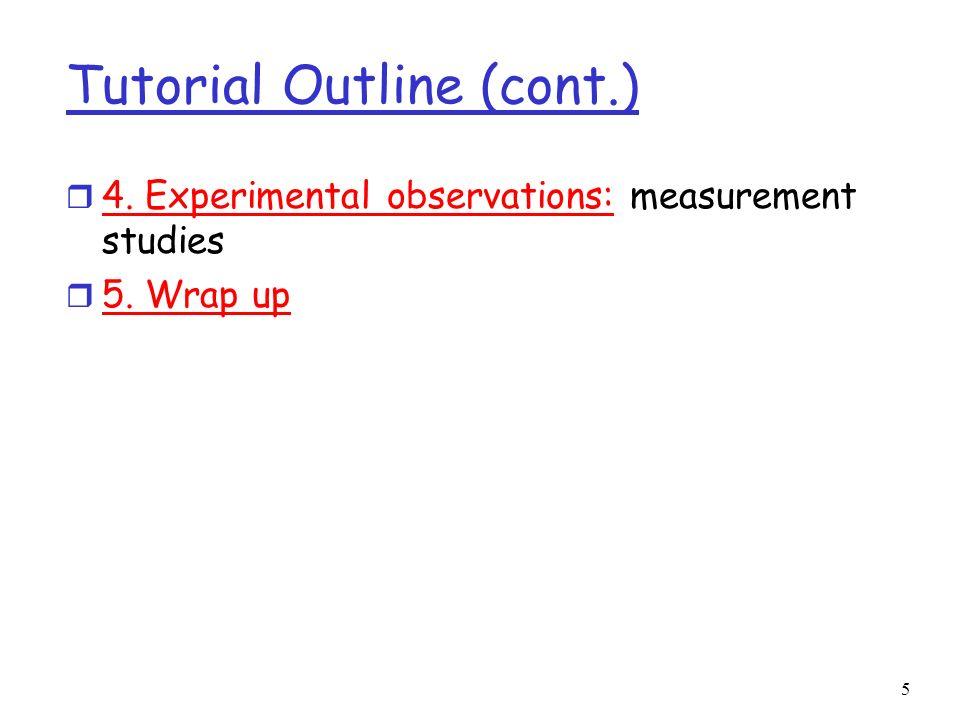 5 Tutorial Outline (cont.) r 4. Experimental observations: measurement studies r 5. Wrap up