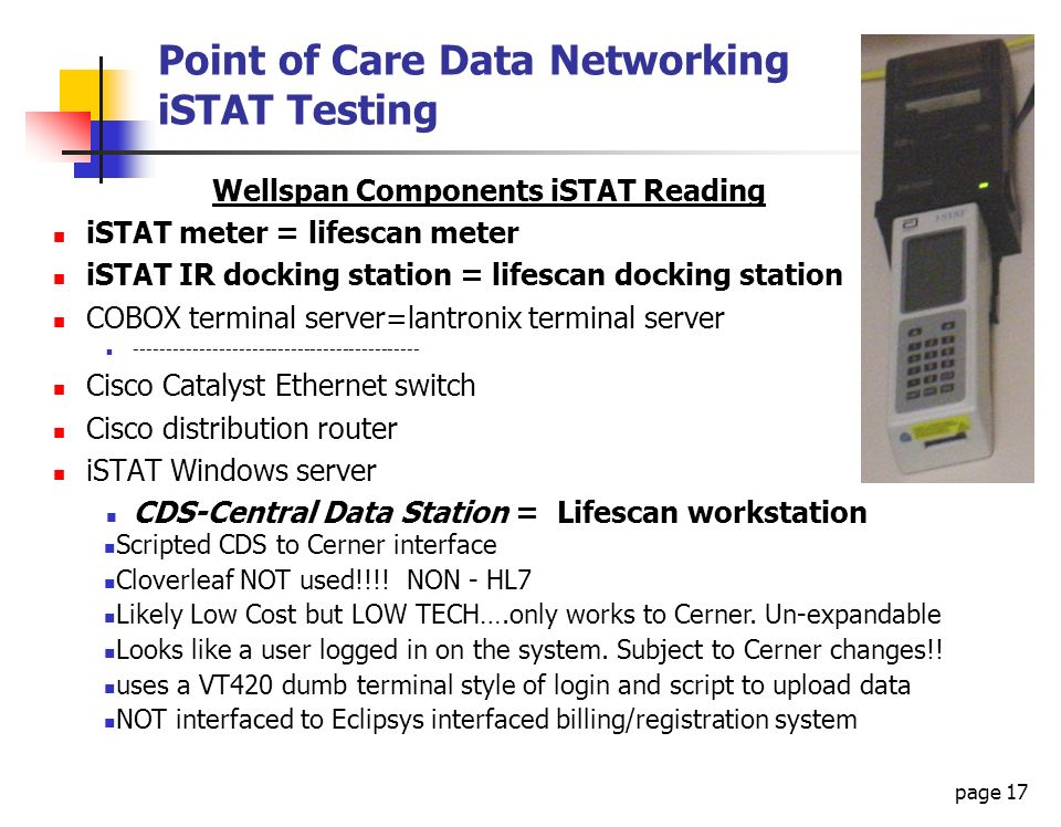 page 17 Point of Care Data Networking iSTAT Testing Wellspan Components iSTAT Reading iSTAT meter = lifescan meter iSTAT IR docking station = lifescan