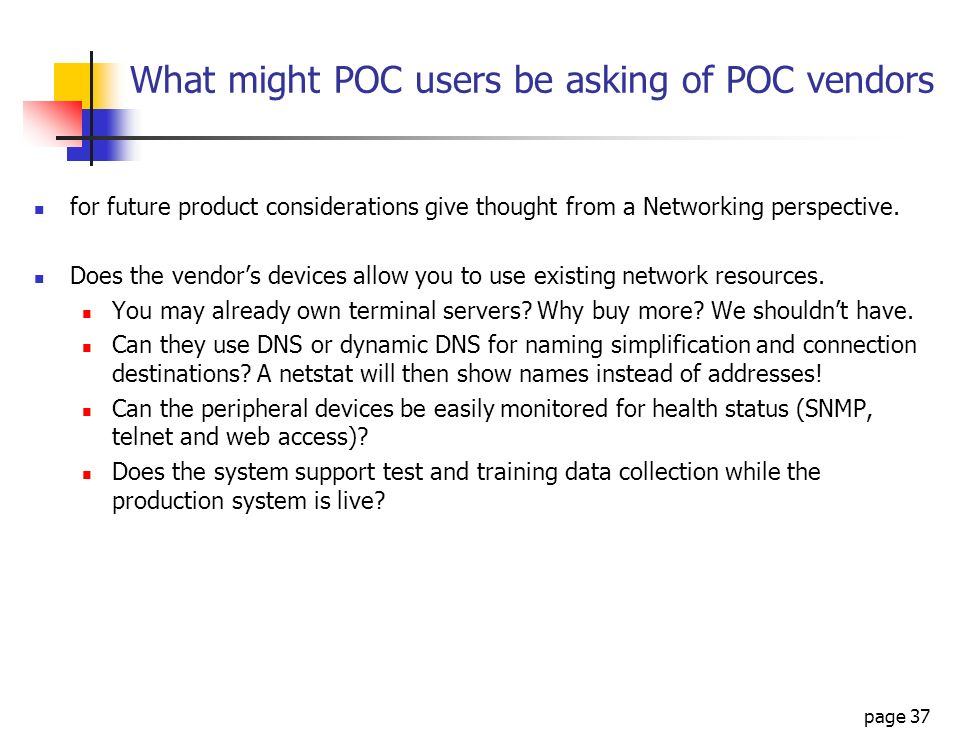 page 37 What might POC users be asking of POC vendors for future product considerations give thought from a Networking perspective. Does the vendors d