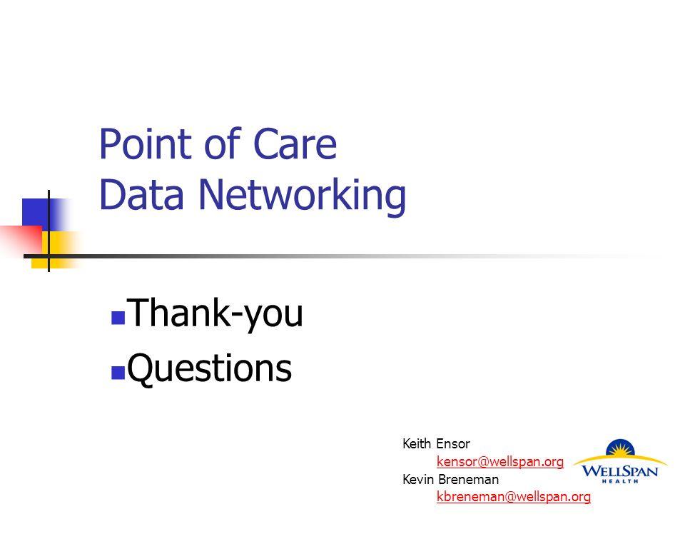 Point of Care Data Networking Thank-you Questions Keith Ensor kensor@wellspan.org Kevin Breneman kbreneman@wellspan.org