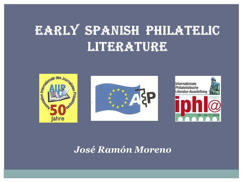 EARLY SPANISH PHILATELIC LITERATURE José Ramón Moreno