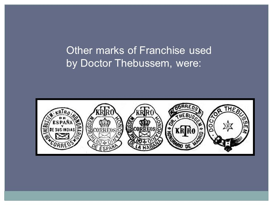Other marks of Franchise used by Doctor Thebussem, were: