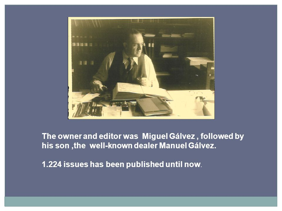 The owner and editor was Miguel Gálvez, followed by his son,the well-known dealer Manuel Gálvez.
