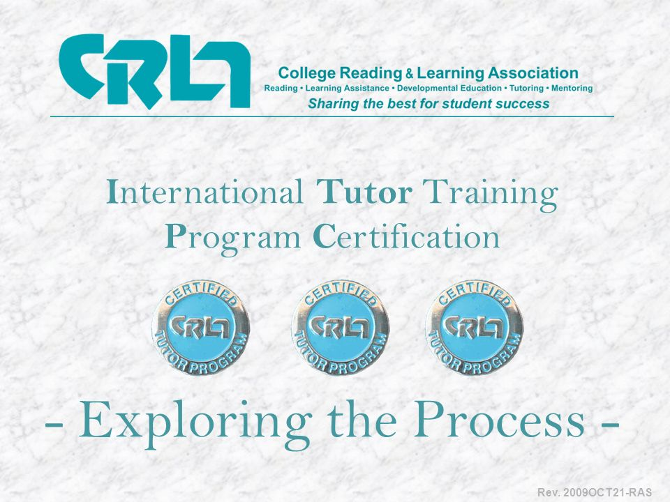 I nternational Tutor Training P rogram C ertification - Exploring the Process - Rev. 2009OCT21-RAS