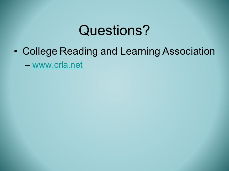 College Reading and Learning Association –www.crla.netwww.crla.net Questions