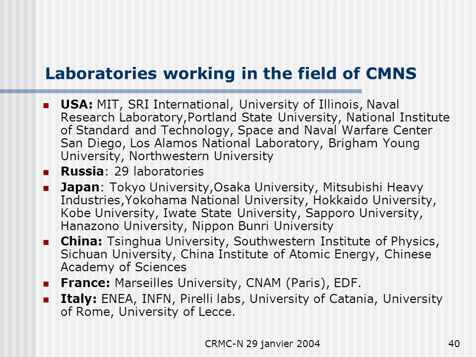 CRMC-N 29 janvier 200439 Journals and Web sites www.Lenr-canr.org : with 250 000 downloads in a yearwww.Lenr-canr.org www.cmns.org : New electronic journal with refereeswww.cmns.org