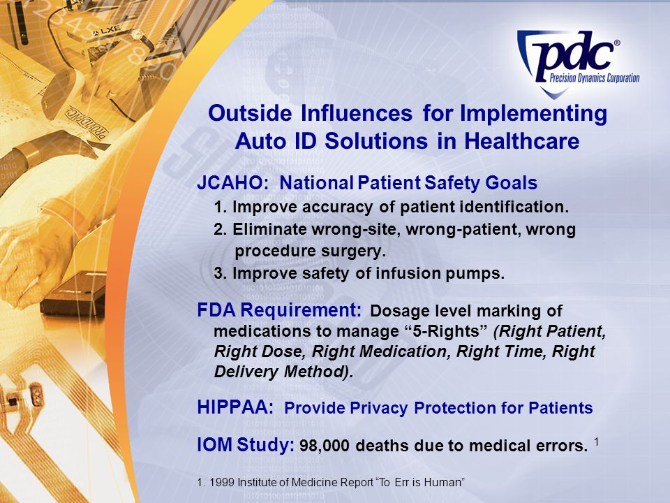 Outside Influences for Implementing Auto ID Solutions in Healthcare JCAHO: National Patient Safety Goals 1. Improve accuracy of patient identification