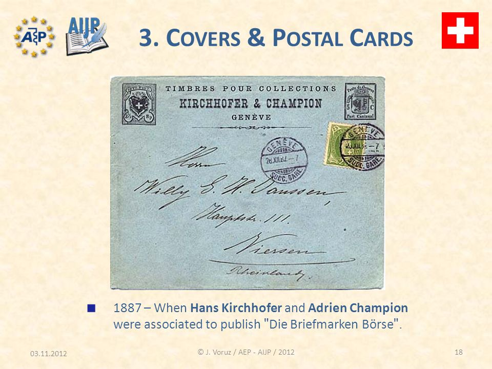 03.11.2012 © J. Voruz / AEP - AIJP / 2012 3. C OVERS & P OSTAL C ARDS 1887 – When Hans Kirchhofer and Adrien Champion were associated to publish