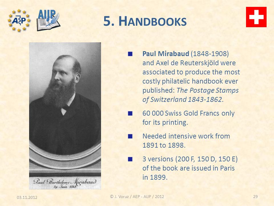 03.11.2012 © J. Voruz / AEP - AIJP / 2012 5. H ANDBOOKS Paul Mirabaud (1848-1908) and Axel de Reuterskjöld were associated to produce the most costly