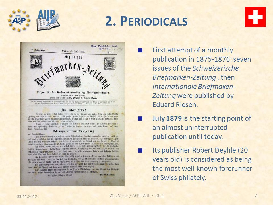03.11.2012 © J. Voruz / AEP - AIJP / 2012 2. P ERIODICALS First attempt of a monthly publication in 1875-1876: seven issues of the Schweizerische Brie