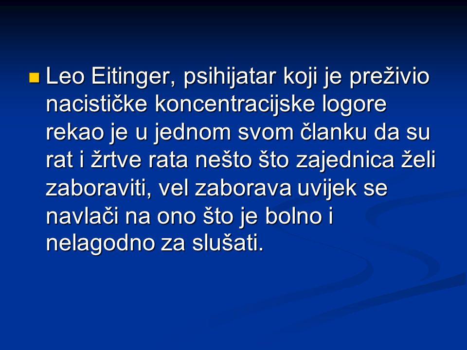 Leo Eitinger, psihijatar koji je preživio nacističke koncentracijske logore rekao je u jednom svom članku da su rat i žrtve rata nešto što zajednica ž