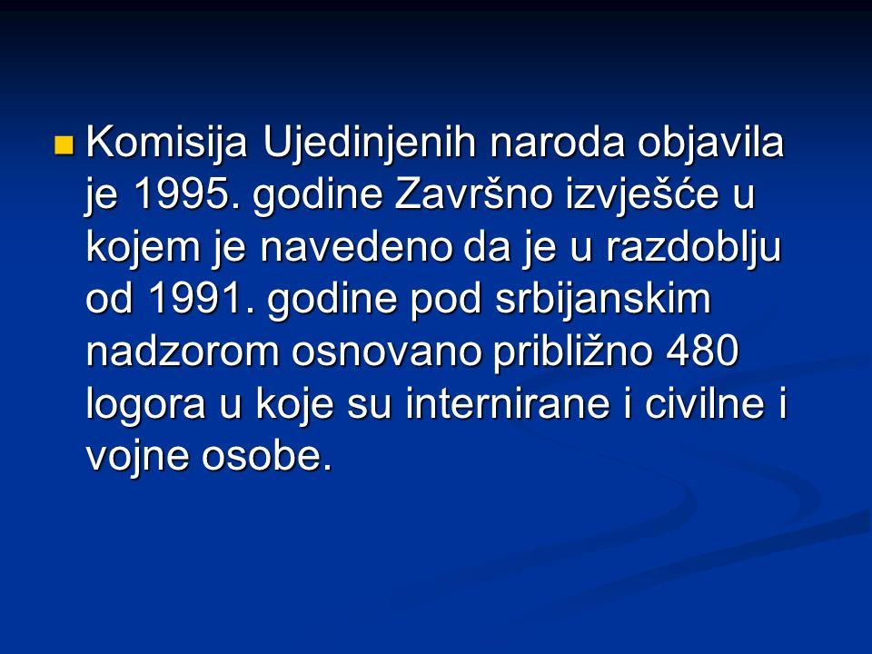 Komisija Ujedinjenih naroda objavila je 1995. godine Završno izvješće u kojem je navedeno da je u razdoblju od 1991. godine pod srbijanskim nadzorom o