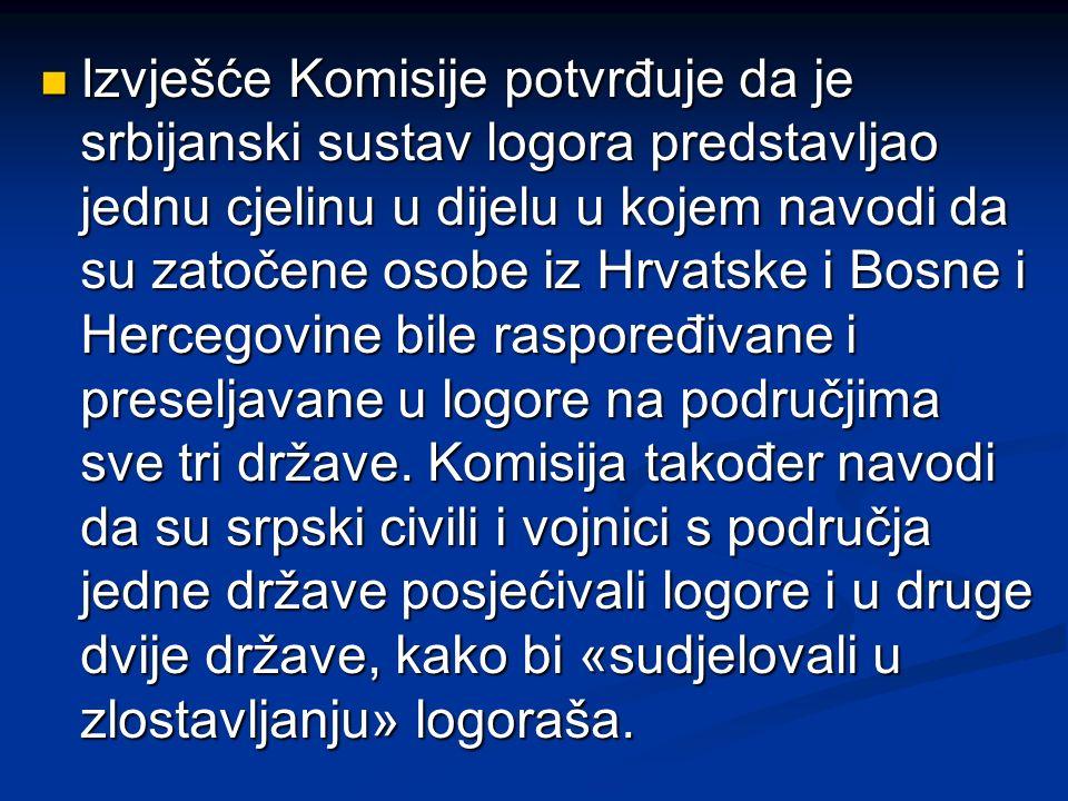 Izvješće Komisije potvrđuje da je srbijanski sustav logora predstavljao jednu cjelinu u dijelu u kojem navodi da su zatočene osobe iz Hrvatske i Bosne