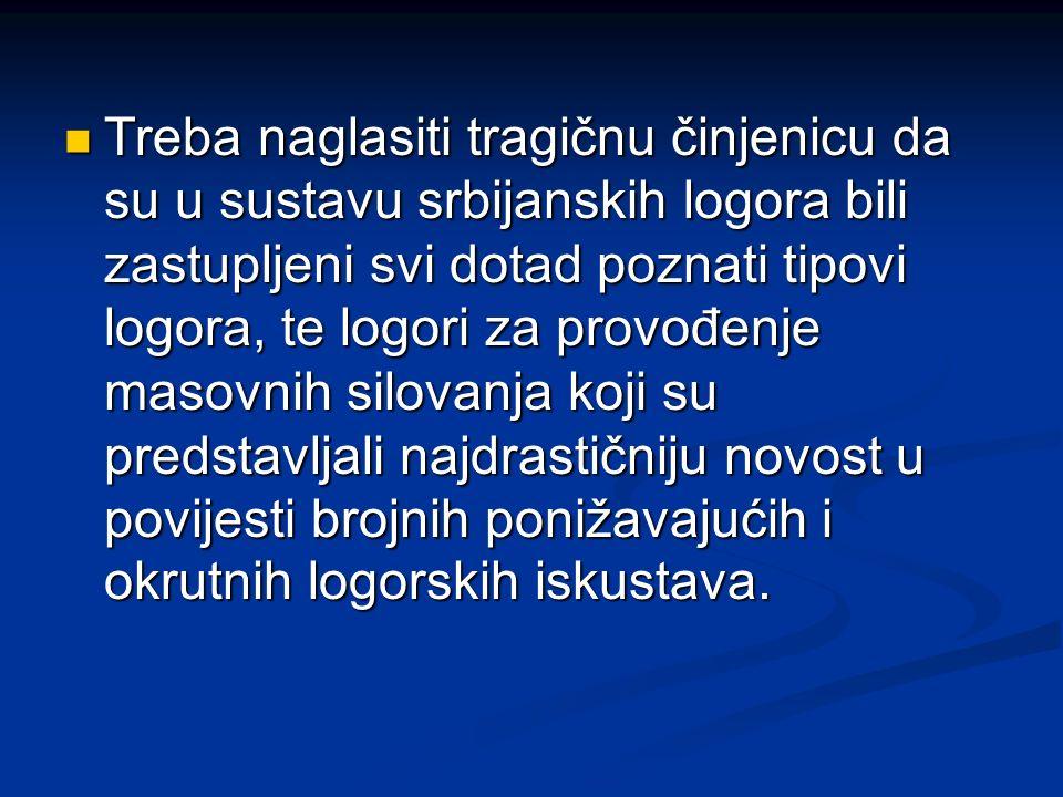 Treba naglasiti tragičnu činjenicu da su u sustavu srbijanskih logora bili zastupljeni svi dotad poznati tipovi logora, te logori za provođenje masovn