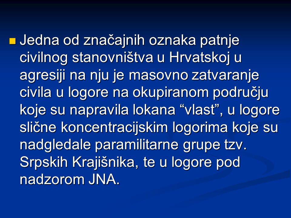 Jedna od značajnih oznaka patnje civilnog stanovništva u Hrvatskoj u agresiji na nju je masovno zatvaranje civila u logore na okupiranom području koje