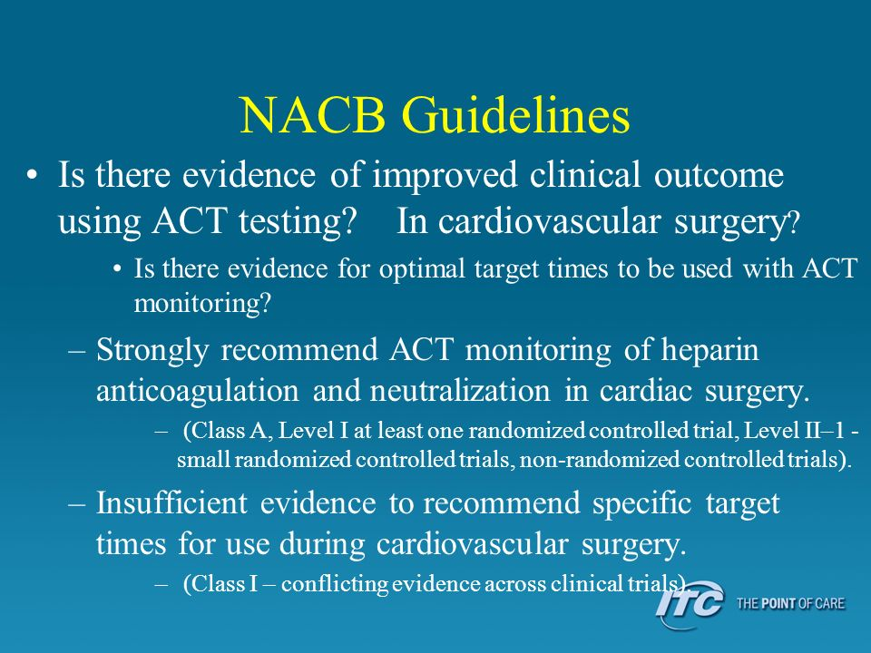NACB Guidelines Is there evidence of improved clinical outcome using ACT testing? In cardiovascular surgery ? Is there evidence for optimal target tim