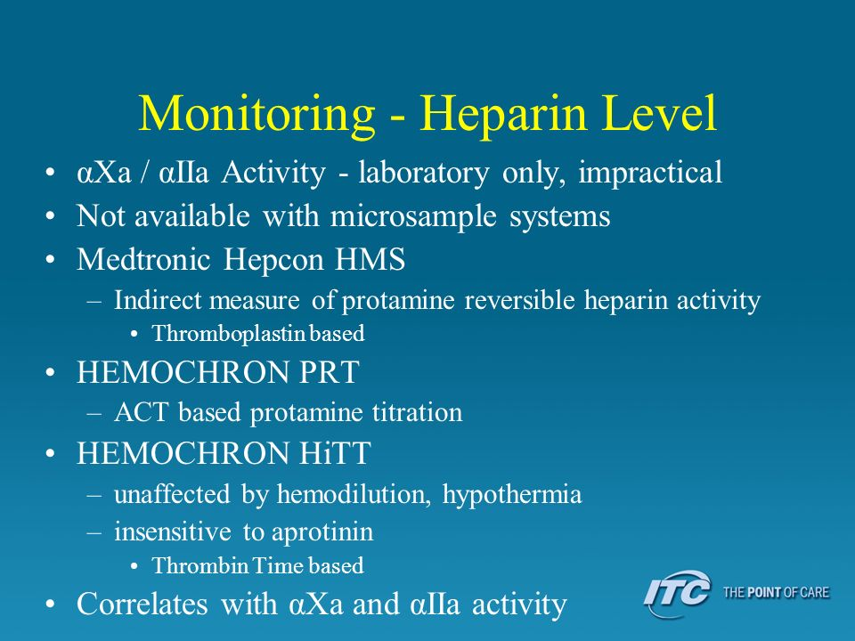 Monitoring - Heparin Level αXa / αIIa Activity - laboratory only, impractical Not available with microsample systems Medtronic Hepcon HMS –Indirect me