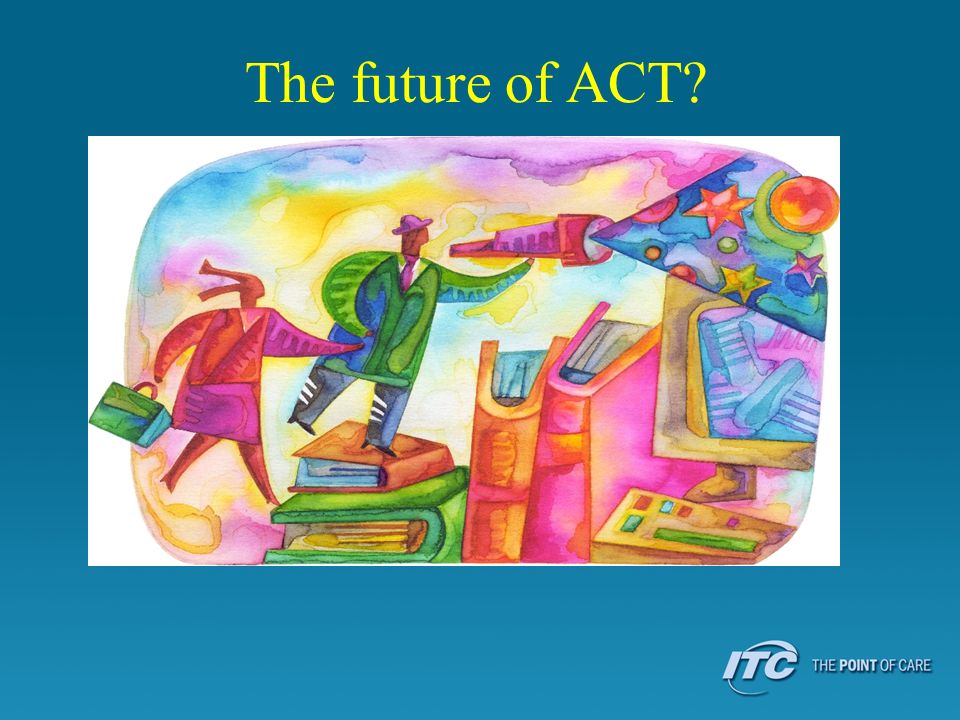 The future of ACT?