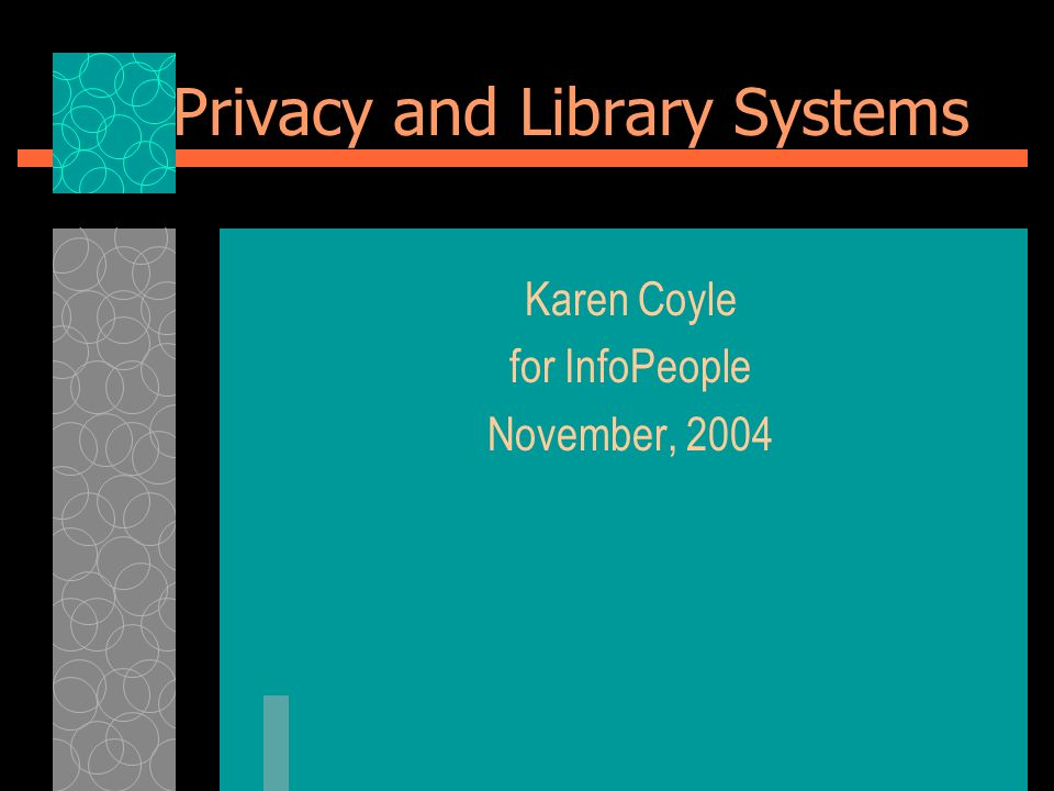 Privacy and Library Systems Karen Coyle for InfoPeople November, 2004