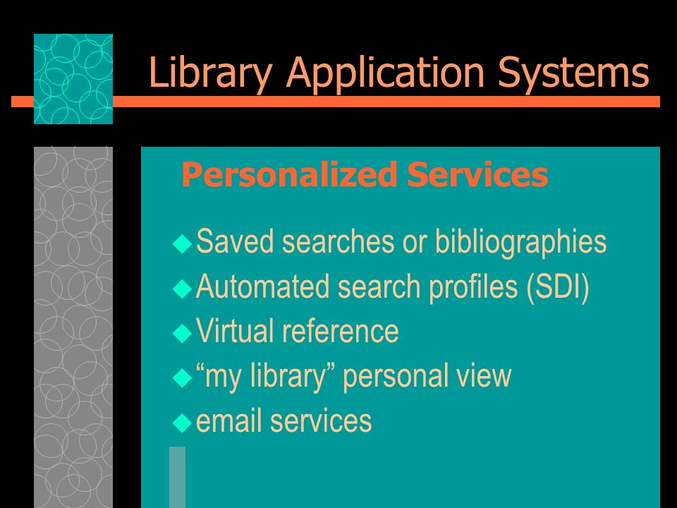 Library Application Systems Saved searches or bibliographies Automated search profiles (SDI) Virtual reference my library personal view email services