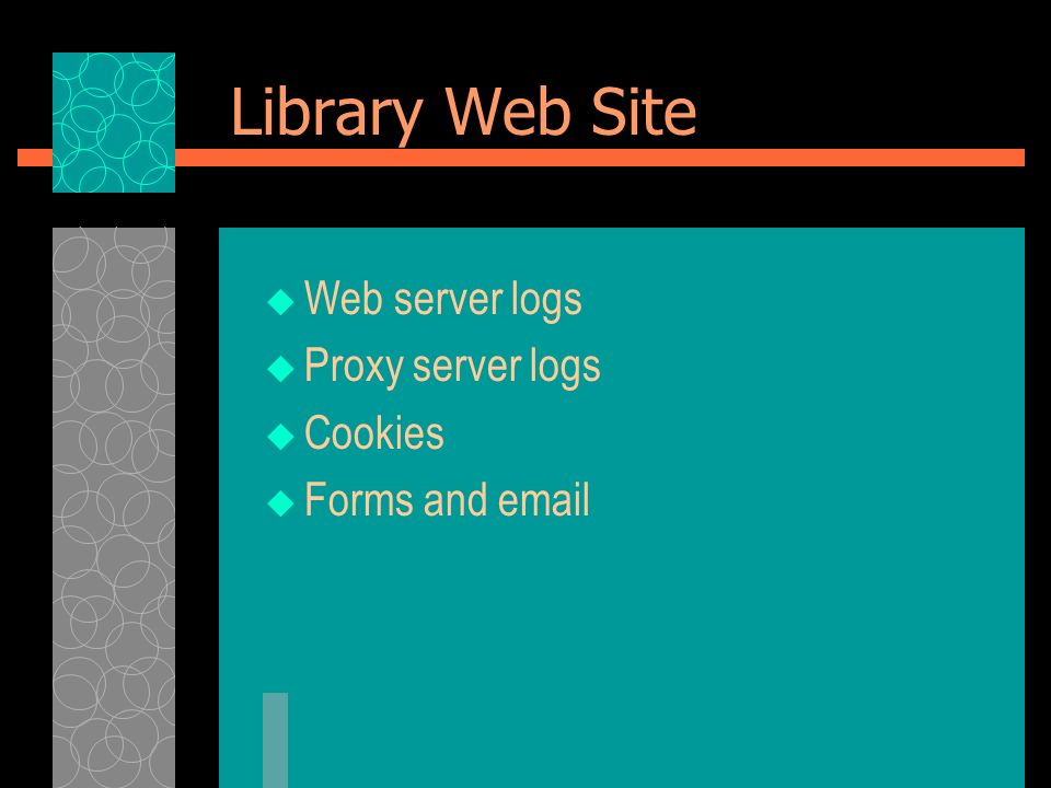Library Web Site Web server logs Proxy server logs Cookies Forms and email