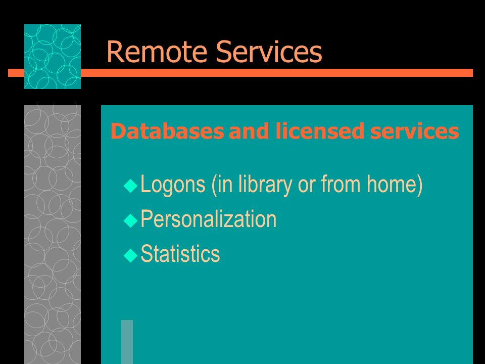 Remote Services Logons (in library or from home) Personalization Statistics Databases and licensed services