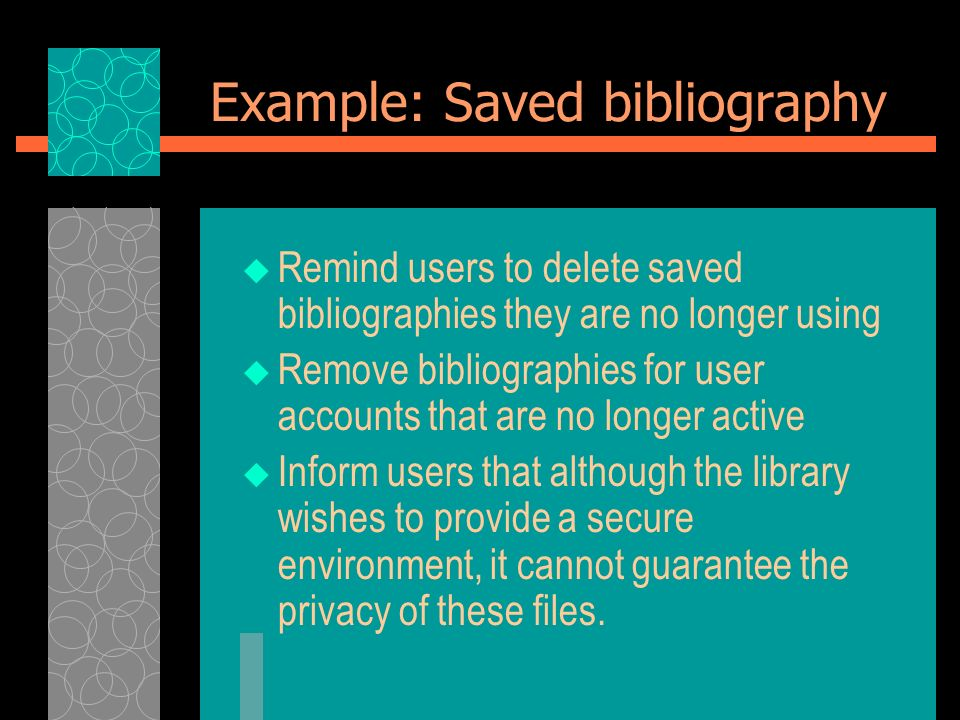 Example: Saved bibliography Remind users to delete saved bibliographies they are no longer using Remove bibliographies for user accounts that are no l