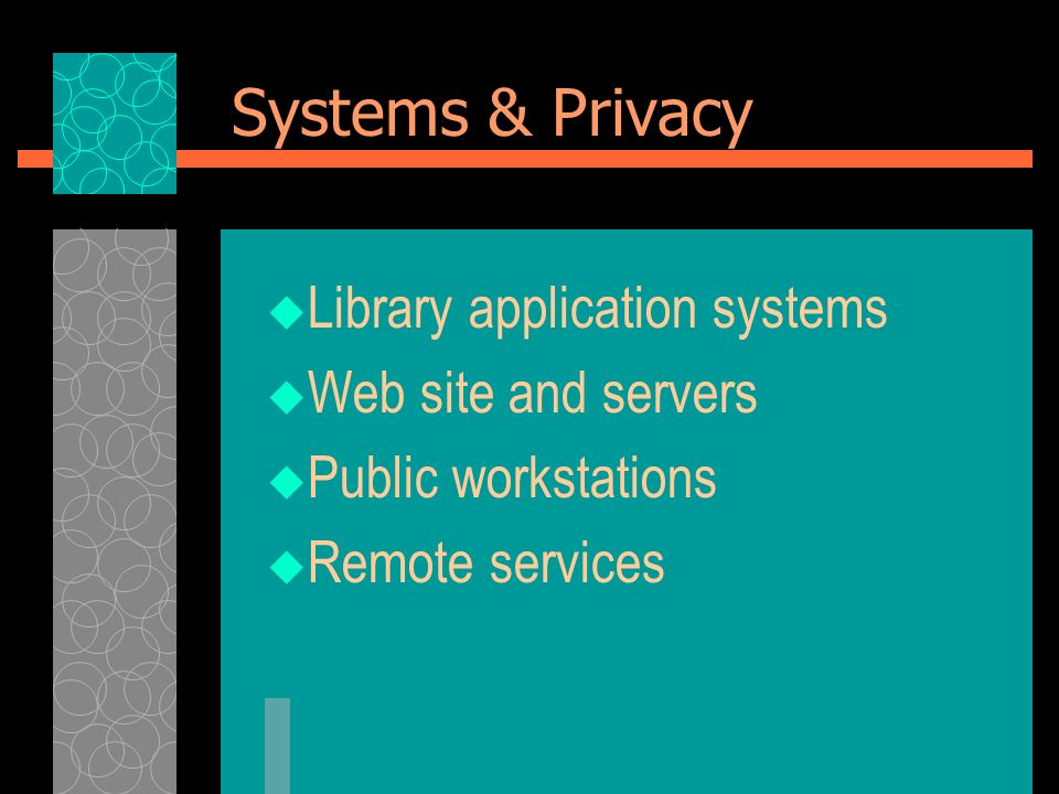 Systems & Privacy Library application systems Web site and servers Public workstations Remote services