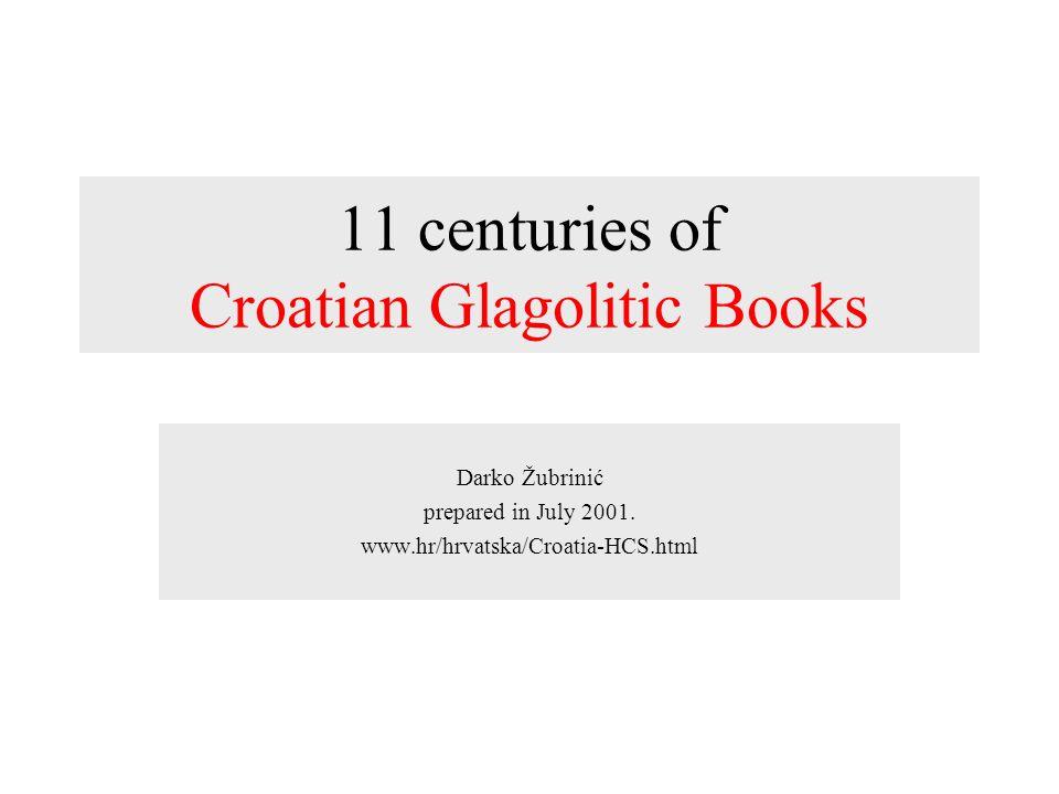 11 centuries of Croatian Glagolitic Books Darko Žubrinić prepared in July 2001. www.hr/hrvatska/Croatia-HCS.html