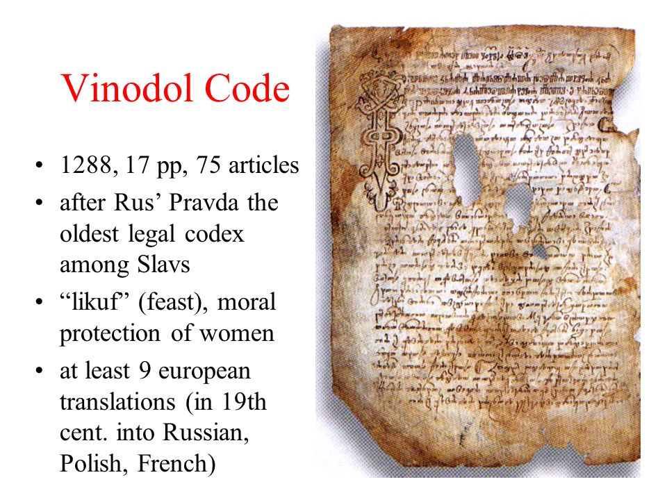 Vinodol Code 1288, 17 pp, 75 articles after Rus Pravda the oldest legal codex among Slavs likuf (feast), moral protection of women at least 9 european translations (in 19th cent.