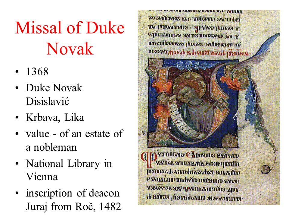 Missal of Duke Novak 1368 Duke Novak Disislavić Krbava, Lika value - of an estate of a nobleman National Library in Vienna inscription of deacon Juraj from Roč, 1482
