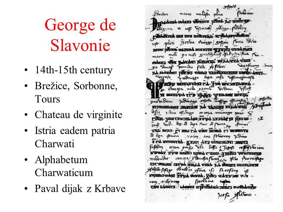 George de Slavonie 14th-15th century Brežice, Sorbonne, Tours Chateau de virginite Istria eadem patria Charwati Alphabetum Charwaticum Paval dijak z Krbave