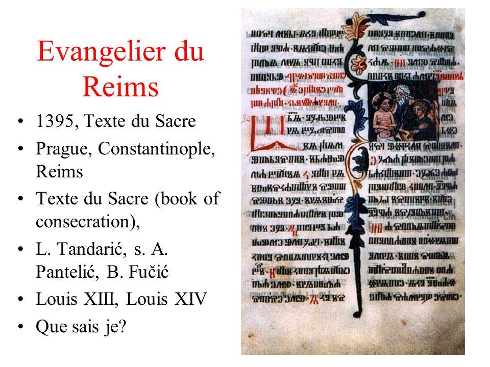 Evangelier du Reims 1395, Texte du Sacre Prague, Constantinople, Reims Texte du Sacre (book of consecration), L. Tandarić, s. A. Pantelić, B. Fučić Lo