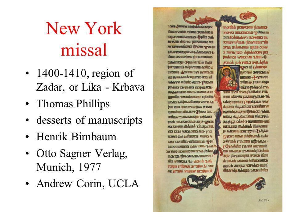 New York missal 1400-1410, region of Zadar, or Lika - Krbava Thomas Phillips desserts of manuscripts Henrik Birnbaum Otto Sagner Verlag, Munich, 1977 Andrew Corin, UCLA