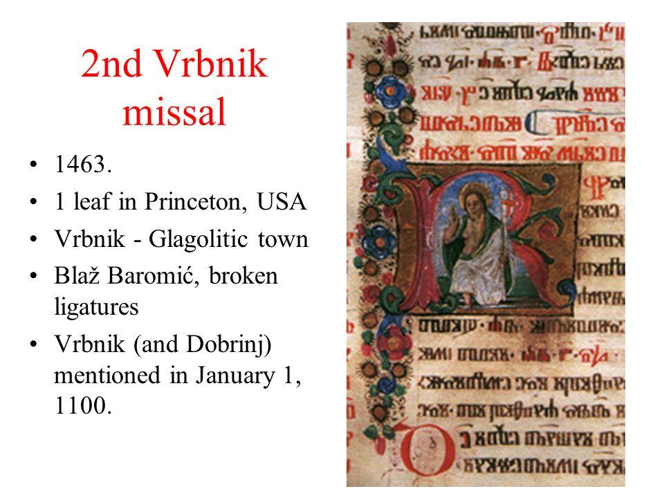 2nd Vrbnik missal 1463. 1 leaf in Princeton, USA Vrbnik - Glagolitic town Blaž Baromić, broken ligatures Vrbnik (and Dobrinj) mentioned in January 1,