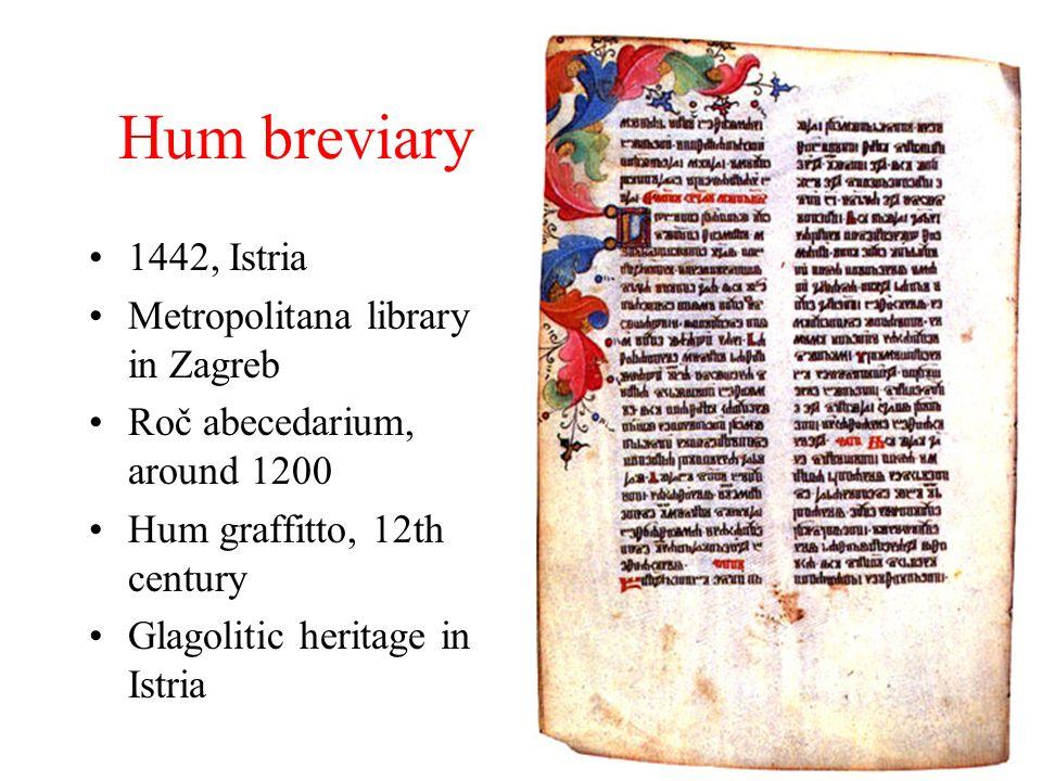 Hum breviary 1442, Istria Metropolitana library in Zagreb Roč abecedarium, around 1200 Hum graffitto, 12th century Glagolitic heritage in Istria