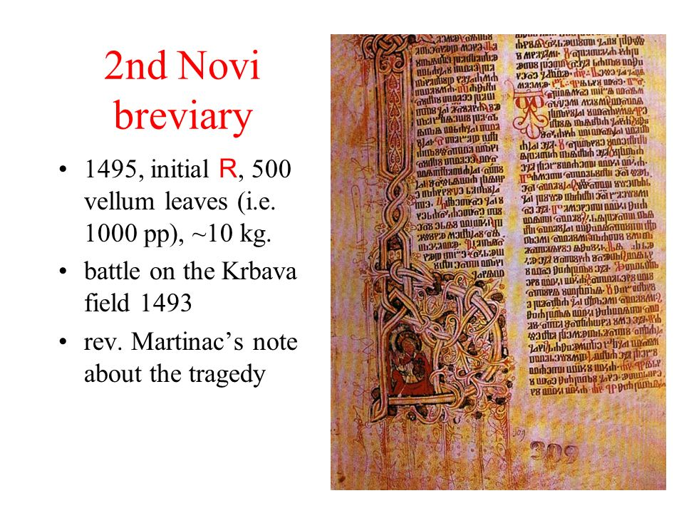 2nd Novi breviary 1495, initial R, 500 vellum leaves (i.e. 1000 pp), ~10 kg. battle on the Krbava field 1493 rev. Martinacs note about the tragedy