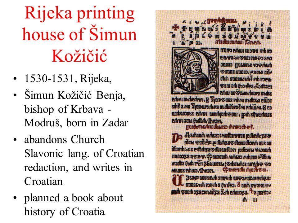 Rijeka printing house of Šimun Kožičić 1530-1531, Rijeka, Šimun Kožičić Benja, bishop of Krbava - Modruš, born in Zadar abandons Church Slavonic lang.