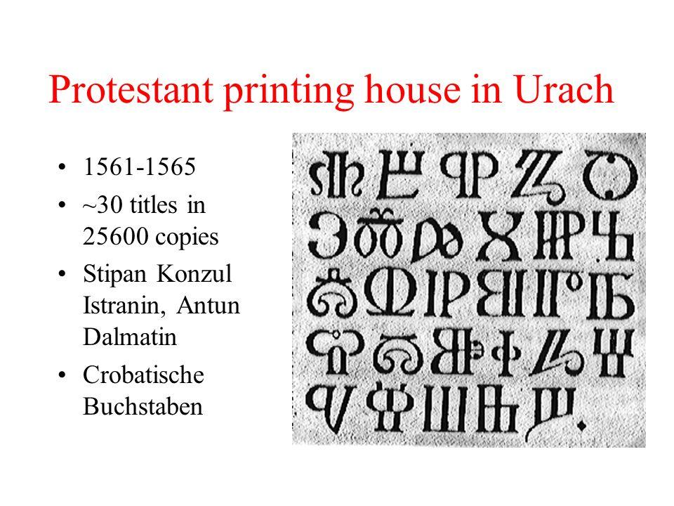 Protestant printing house in Urach 1561-1565 ~30 titles in 25600 copies Stipan Konzul Istranin, Antun Dalmatin Crobatische Buchstaben