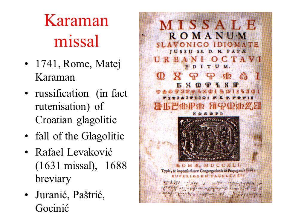 Karaman missal 1741, Rome, Matej Karaman russification (in fact rutenisation) of Croatian glagolitic fall of the Glagolitic Rafael Levaković (1631 missal), 1688 breviary Juranić, Paštrić, Gocinić