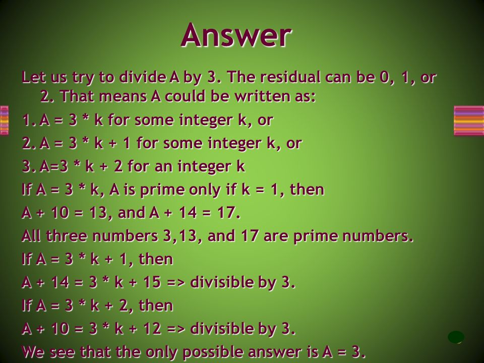 Can you find a prime number A so that (A + 10) and (A + 14) are also prime numbers? Find all possible answers. Problem 9
